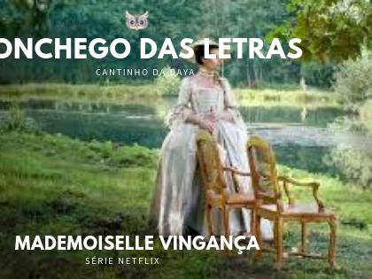 Cantinho da Daya: Mademoiselle Vingança
