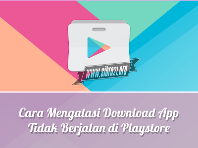 Cara Mengatasi Download App Tidak berjalan di Playstore