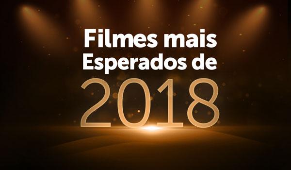 Filmes Mais Esperados de 2018