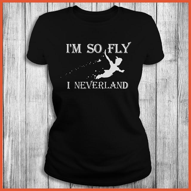I am So Fly I Neverland Shirt