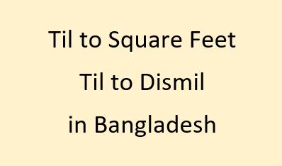 Til to Square Feet | Til to Dismil in Bangladesh
