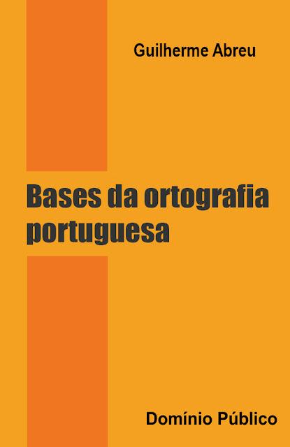 Bases da ortografia portuguesa - Guilherme Abreu