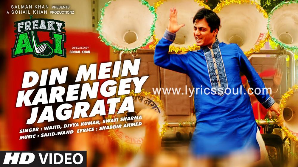 The Din Mein Karenge Jagrata lyrics from 'Freaky Ali', The song has been sung by Wajid, Divya Kumar, Swati Sharma. featuring Nawazuddin Siddiqui, Amy Jackson, Arbaaz Khan, . The music has been composed by Sajid-Wajid, , . The lyrics of Din Mein Karenge Jagrata has been penned by Shabbir Ahmed,