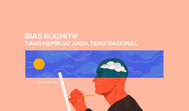 Bias Kognitif yang Membuat Anda Tidak Rasional