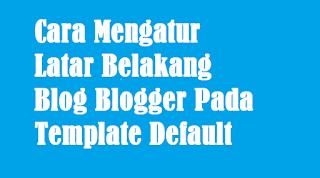 Atur latar belakang blog pada template default