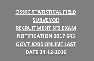 OSSSC STATISTICAL FIELD SURVEYOR RECRUITMENT SFS EXAM NOTIFICATION 2017 645 GOVT JOBS ONLINE LAST DATE 24-12-2016