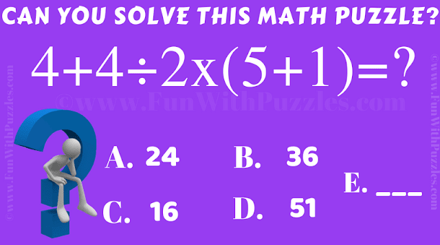 It is simple Arithmetic Problem in which one has to find value of  4+4÷2x(5+1)