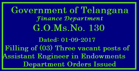 TS G.O.Ms.No. 130 Dated: 01-09-2017. Filling of (03) Three vacant posts of Assistant Engineer in Endowments Department Public Services – Revenue Department - Recruitment – Filling of (03) Three vacantposts of Assistant Engineer in Endowments Department, Telangana, Hyderabad, by Direct Recruitment through the Telangana State Public Service Commission, Hyderabad – Orders –Issued /2017/09/ts-gomsno-130-dated-01-09-2017-filling-of-vacant-posts-recruitment-notification-for-03-assisstant-engineer-posts-in-finance-endowments--department-tspsc-apply-online-hall-tickets-answer-key-results.html