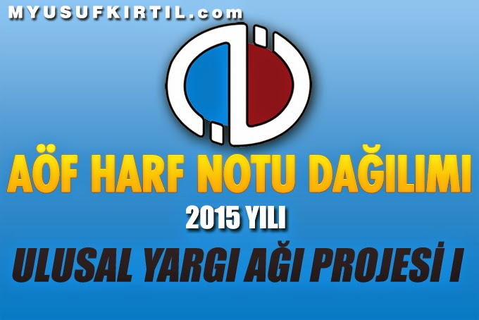anadolu universitesi acikogretim fakultesi ulusal yargi agi projesi i dersi harf notu dagilimi 2015 yili