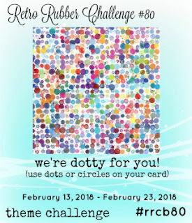 http://www.retrorubberchallengeblog.com/my-blog/2018/02/challenge-80-dotty-for-you.html