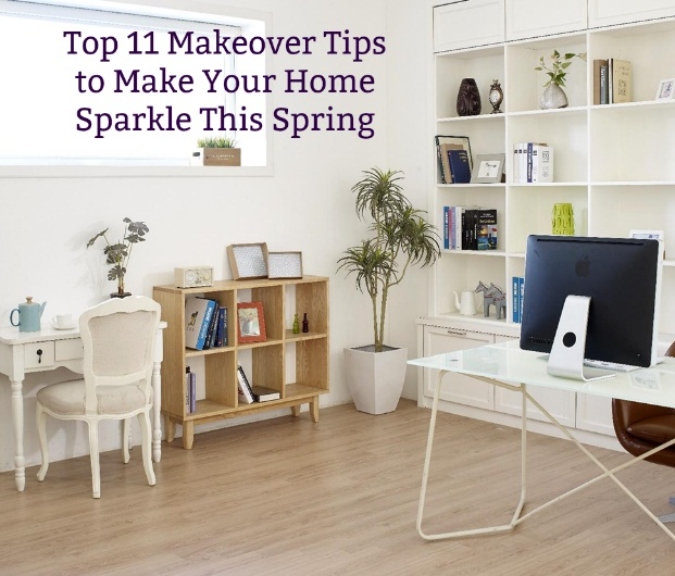 Top 11 Makeover Tips to Make Your Home Sparkle This Spring