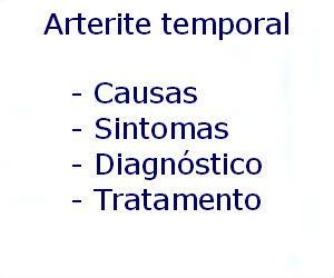 Arterite temporal causas sintomas diagnóstico tratamento prevenção riscos complicações
