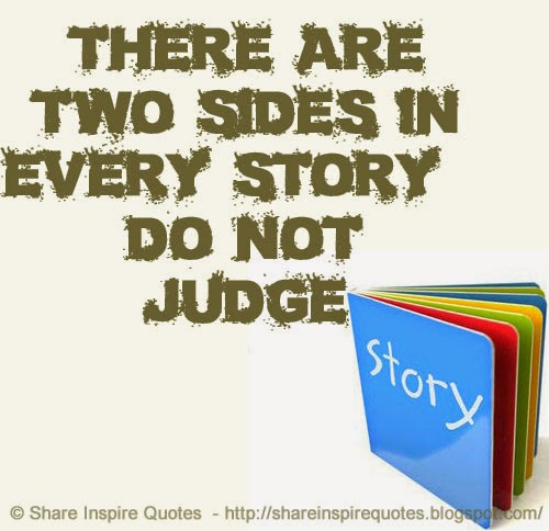 There Are Two Sides In Every Story Do Not Judge Share Inspire