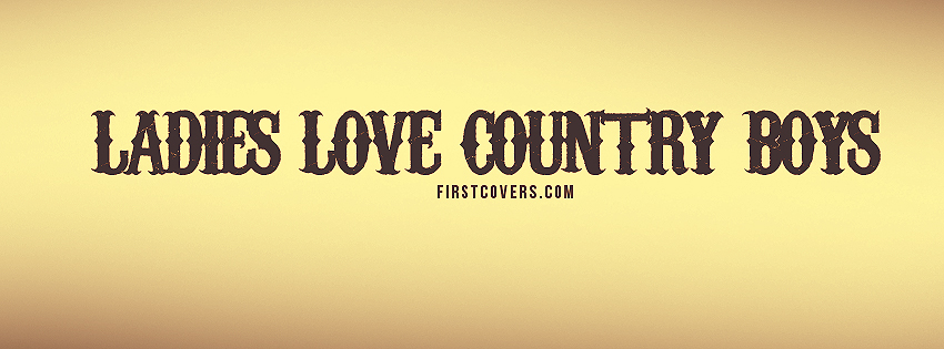 Ladies Love Country Boys Facebook Cover | Facebook Covers ...