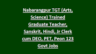 Nabarangpur District TGT (Arts, Science) Trained Graduate Teacher, Sanskrit, Hindi, Jr Clerk cum DEO, PET, Peon 123 Govt Jobs