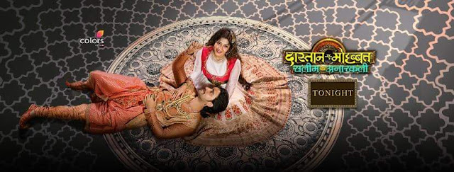 'Dastaan-E-Mohabbat Salim Anarkali' Serial on Colors Wiki Plot,Cast,Timing,Promo,Title Song