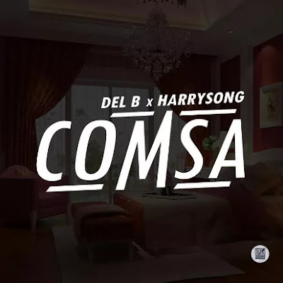 Download Del B & Harrysong – Comsa (Video)