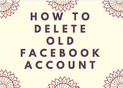How to delete old Facebook account