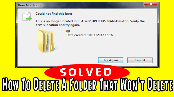 How To Delete A Folder That Won't Delete [SOLVED] fix-problem Windows 7/8/10... without programs