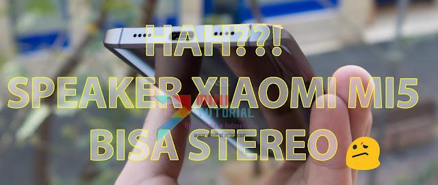 Speaker Xiaomi Mi5 Bisa Jadi Stereo? Mana Mungkin Kan Cuma Ada 1: Ini Tutorial Mod Dual Speakernya