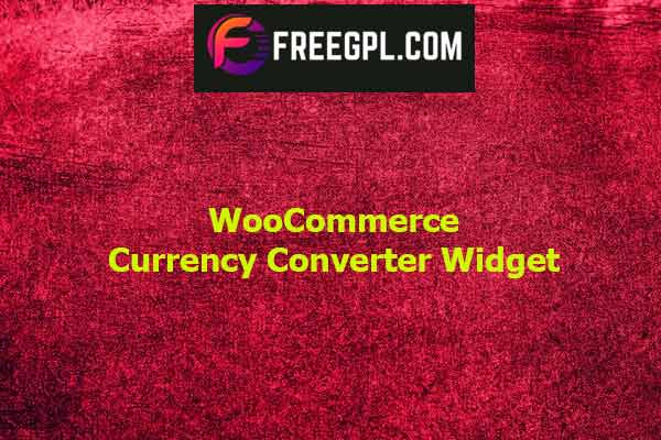 WooCommerce Currency Converter Widget Nulled Download Free