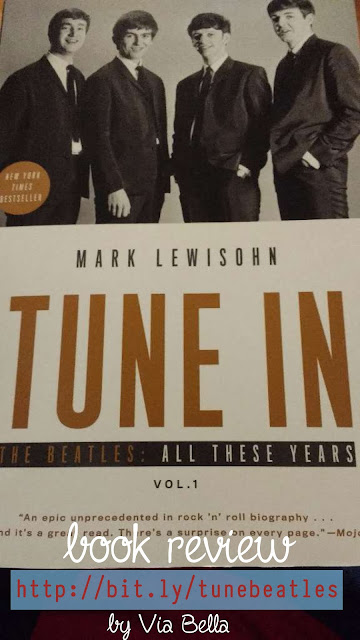 Tuning Into The Story About The Beatles All These Years, book review, The Beatles, Music, Music Legends, The True Story of the Beatles, Mark lewisohn, bloggin for books, Via Bella