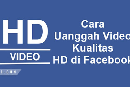 Cara Unggah Video Kualitas HD di Facebook
