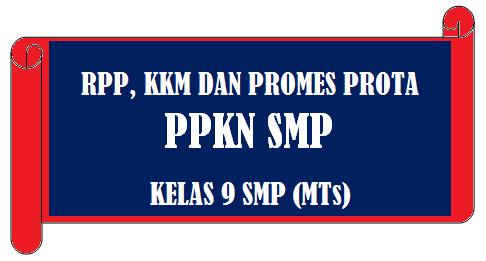 DOWNLOAD RPP, KKM DAN PROMES PROTA PPKN SMP KELAS 9 SMP (MTs) EDISI REVISI 2017-2018