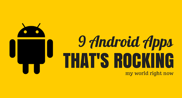 9 Android Apps That's Rocking My World Right Now