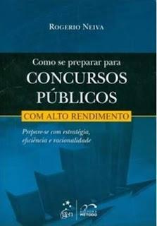 Como se preparar para concursos públicos com alto rendimento, de Rogério Neiva