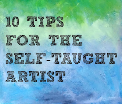 10 Tips For The Self-Taught Artist