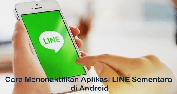Cara Menonaktifkan Aplikasi LINE Sementara di Android, Mematikan Aplikasi Line