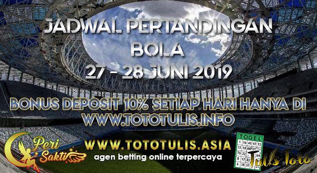 JADWAL PERTANDINGAN BOLA TANGGAL 27 – 28 JUNI 2019