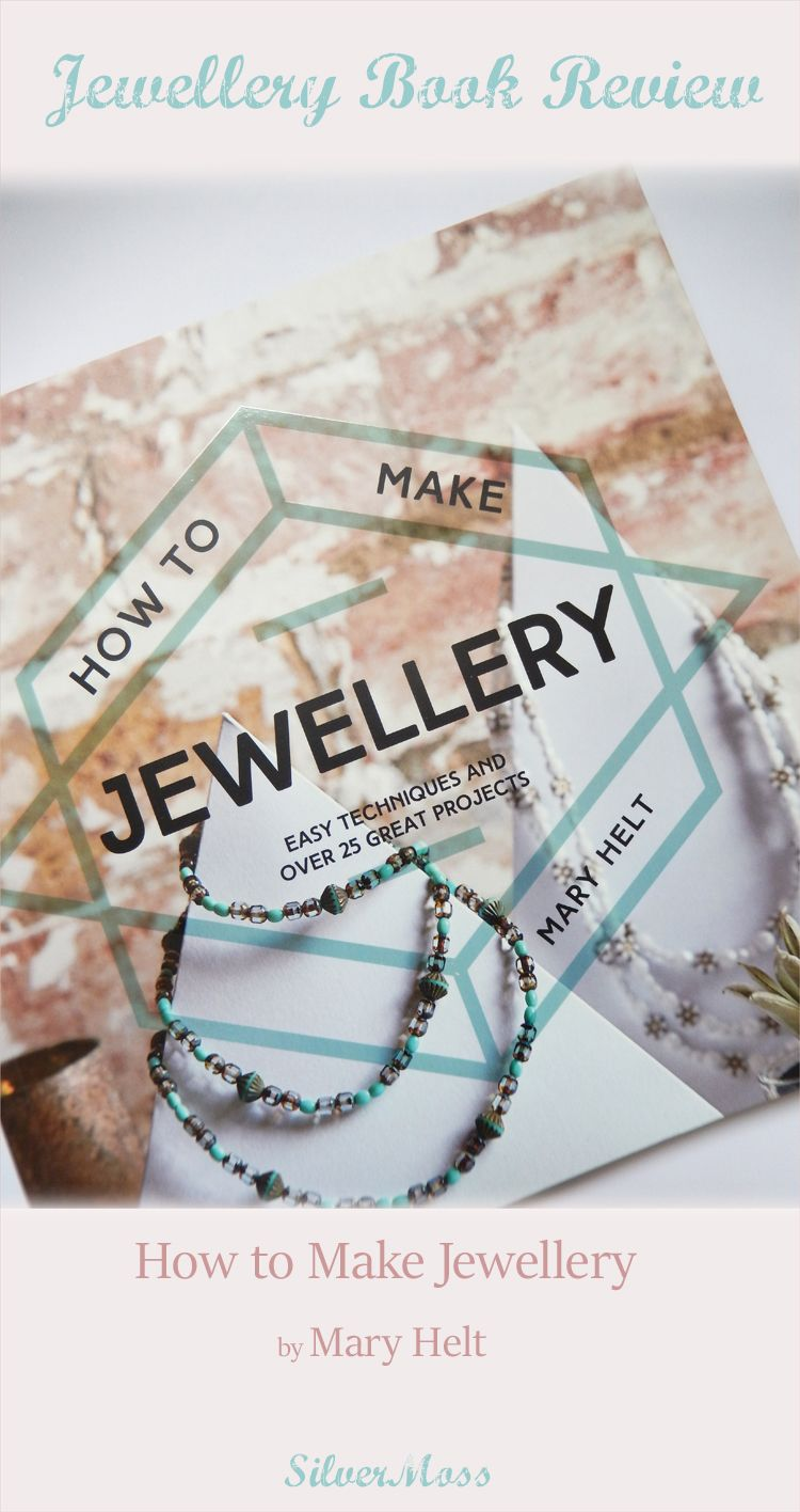 Book Review - How to Make Jewellery by Mary Helt - SilverMoss Jewellery Blog