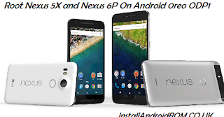 How To Root Android Oreo (8.0 ODP1) On Nexus 5X & Nexus 6P