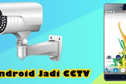Cara Menjadikan HP Android Sebagai CCTV di Rumah