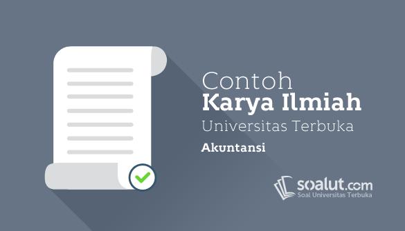 Contoh Karil UT Akuntansi EKSI4560 Karya Ilmiah