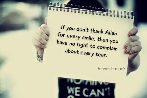 If you don't thank Allah for every smile - Quotes