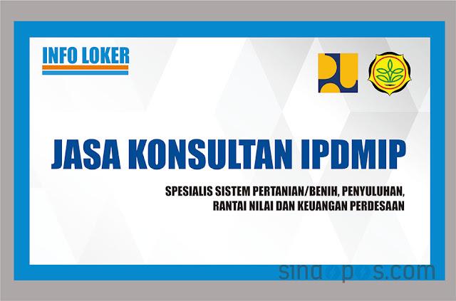 Info Lowongan Jasa Konsultan Spesialis Sistem Pertanian/Benih, Penyuluhan, Rantai Nilai Dan Keuangan Perdesaan IPDMIP