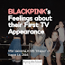 BLACKPINK's Feelings about their First TV Appearance