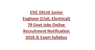 ESIC DELHI Junior Engineer (Civil, Electrical) 79 Govt Jobs Online Recruitment Notification 2018 JE Exam Syllabus