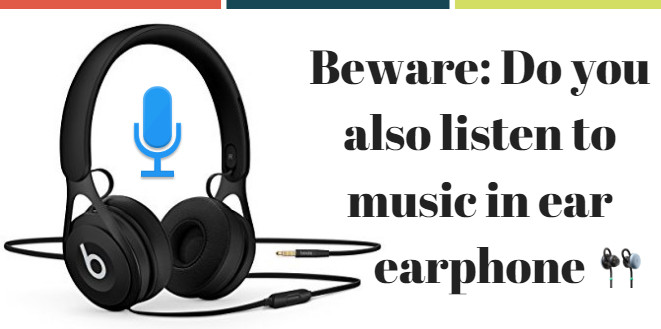 Beware: Do you also listen to music in ear earphone