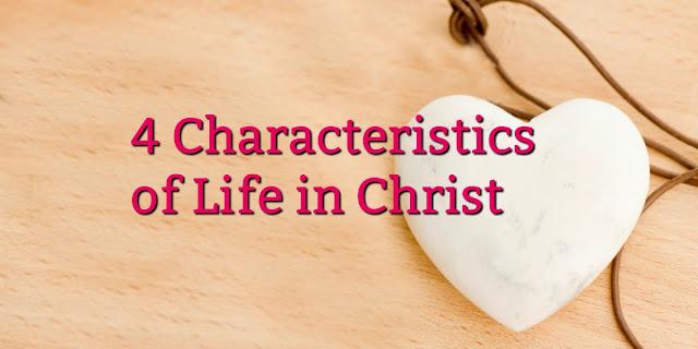 4 Characteristics of Abundant Life in Christ - John 10:10