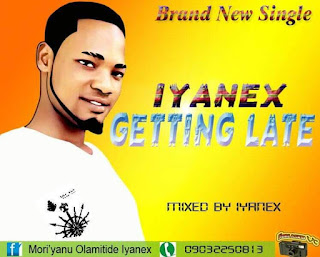 Iyanex Getting Late, Getting late, Late, music, naijamp3 baze, Iyanex, Biography, Getting, Getting Late, Mp3