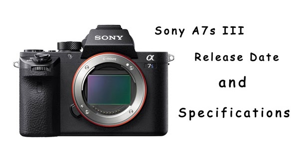 Sony A7s iii release date and expected features - Kunwar Lab