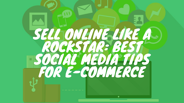 Sell Online Like a Rockstar: Best Social Media Tips for E-commerce