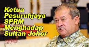 Thumbnail image for Sultan Johor Cuba Dirasuah RM2 Juta, Ketua Pesuruhjaya SPRM Menghadap Sultan Johor