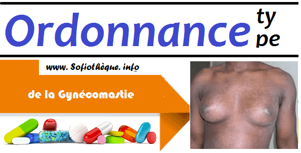 Ordonnance Type de la Gynécomastie