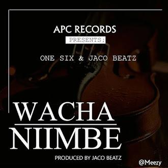 JACO BEATZ x ONE SIX - WACHA NIIMBE | DOWNLOAD AUDIO