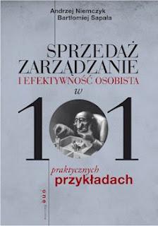 Sprzedaż, zarządzanie i efektywność osobista w 101 praktycznych przykładach - Andrzej Niemczyk, Bartłomiej Sapała